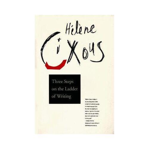 Helene Cixous Three Steps on the Ladder of Writing by Helene Cixous