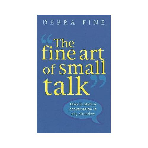 Debra Fine The Fine Art Of Small Talk by Debra Fine
