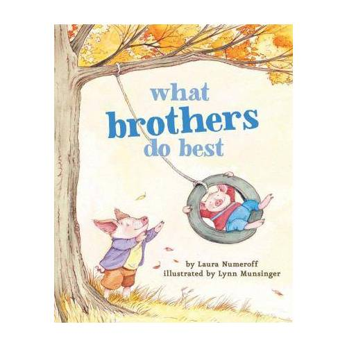 Laura Numeroff What Brothers Do Best by Laura Numeroff