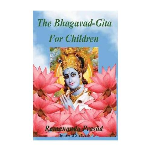 Ramananda Prasad Ph D The Bhagavad-Gita For Children by Ramananda Prasad Ph D