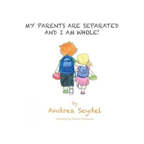 Andrea Seydel My Parents Are Separated and I Am Whole by Andrea Seydel