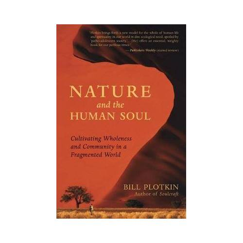 Bill Plotkin Nature and the Human Soul by Bill Plotkin