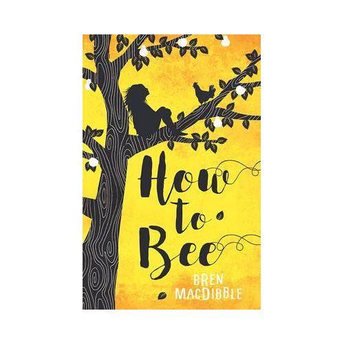 Bren MacDibble How to Bee by Bren MacDibble