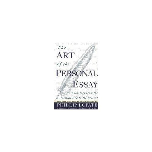 Phillip Lopate The Art of the Personal Essay by Phillip Lopate