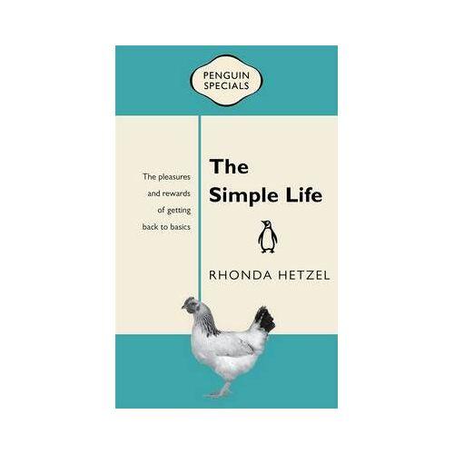 Rhonda Hetzel The Simple Life: Penguin Specials by Rhonda Hetzel