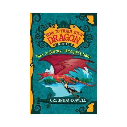 Cressida Cowell How to Betray a Dragon's Hero by Cressida Cowell