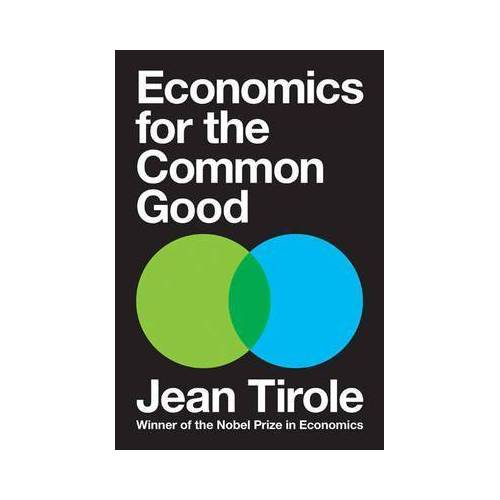 Jean Tirole Economics for the Common Good by Jean Tirole