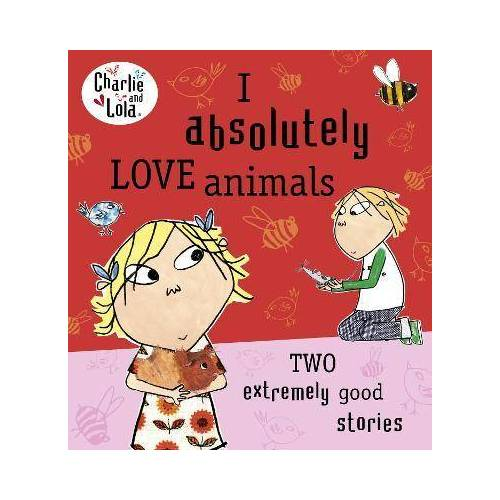Lauren Child Charlie and Lola: I Absolutely Love Animals by Lauren Child
