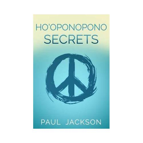 Paul Jackson Ho'oponopono Secrets by Paul Jackson