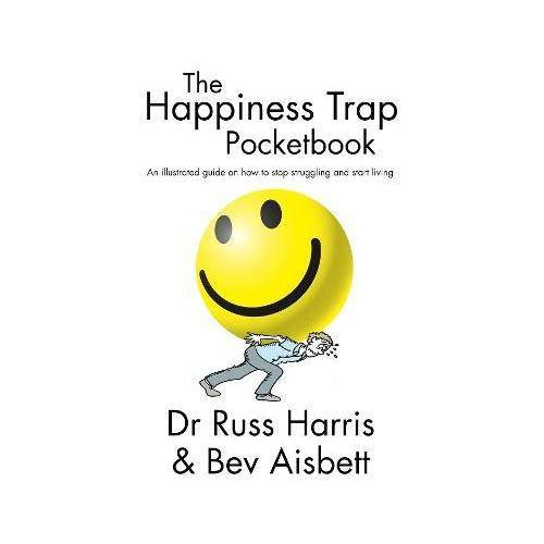 Dr Russ Harris The Happiness Trap Pocketbook by Dr Russ Harris
