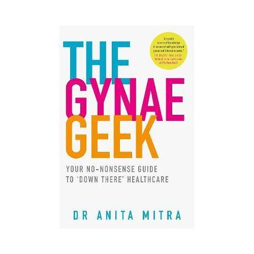 Dr Anita Mitra The Gynae Geek by Dr Anita Mitra