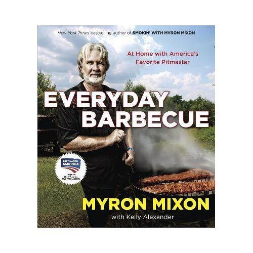 Myron Mixon Everyday Barbecue by Myron Mixon