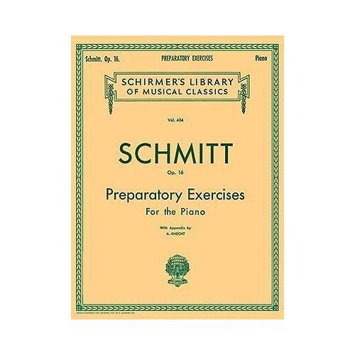 Aloys Schmitt Schmitt - Preparatory Exercises, Op. 16 by Aloys Schmitt