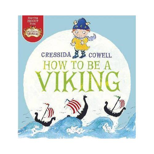 Cressida Cowell How to be a Viking by Cressida Cowell