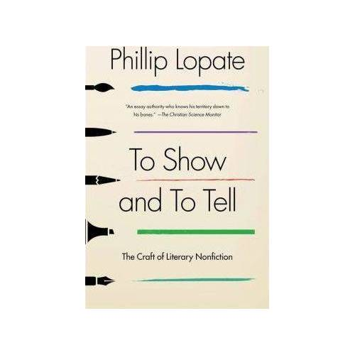 Phillip Lopate To Show and to Tell by Phillip Lopate