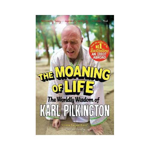 Karl Pilkington The Moaning of Life by Karl Pilkington