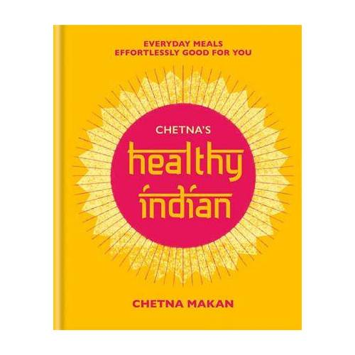 Chetna Makan Chetna's Healthy Indian by Chetna Makan