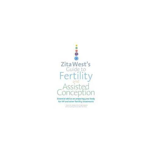 Zita West's Guide to Fertility and Assisted Conception by Zita West