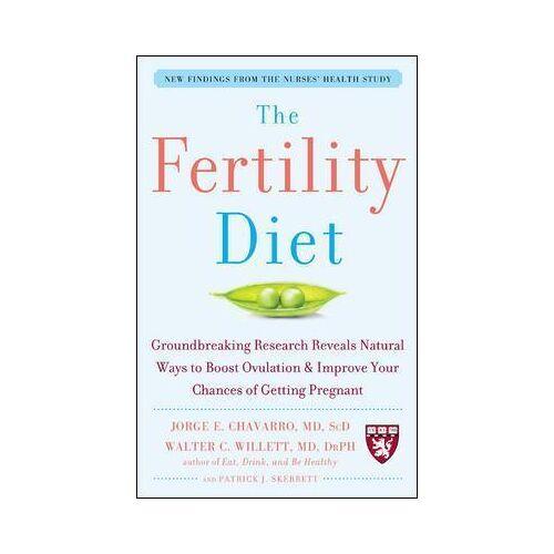 Jorge Chavarro The Fertility Diet: Groundbreaking Research Reveals by Jorge Chavarro