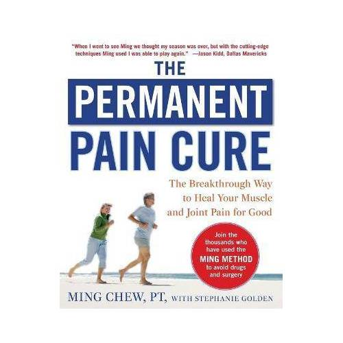 Ming Chew The Permanent Pain Cure: The Breakthrough Way to Heal by Ming Chew