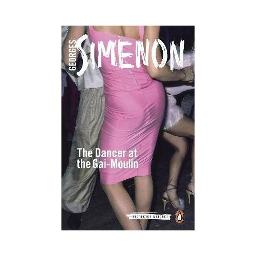 Georges Simenon The Dancer at the Gai-Moulin by Georges Simenon