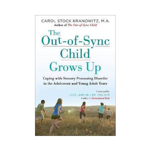 Carol Kranowitz The Out-Of-Sync Child Grows Up by Carol Kranowitz