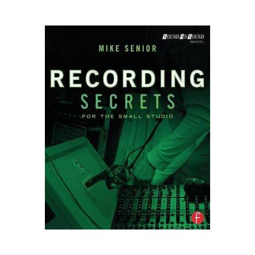 Mike Senior Recording Secrets for the Small Studio by Mike Senior