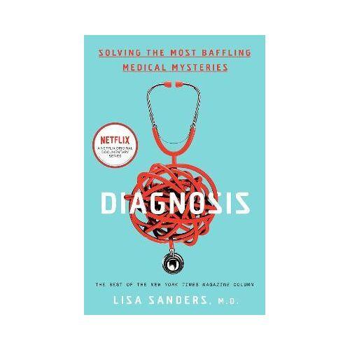 Lisa Sanders Diagnosis by Lisa Sanders