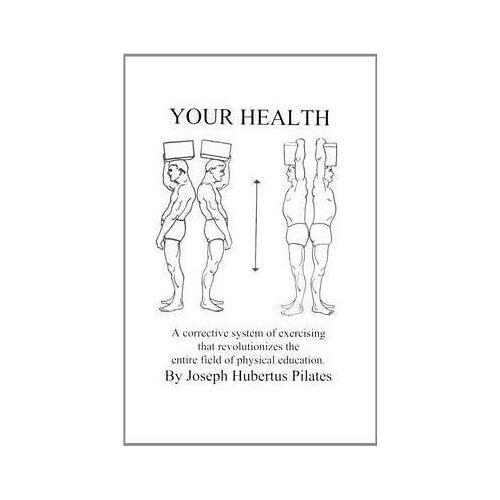 Joseph Hubertus Pilates Your Health by Joseph Hubertus Pilates