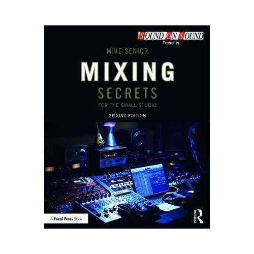 Mike Senior Mixing Secrets for the Small Studio by Mike Senior