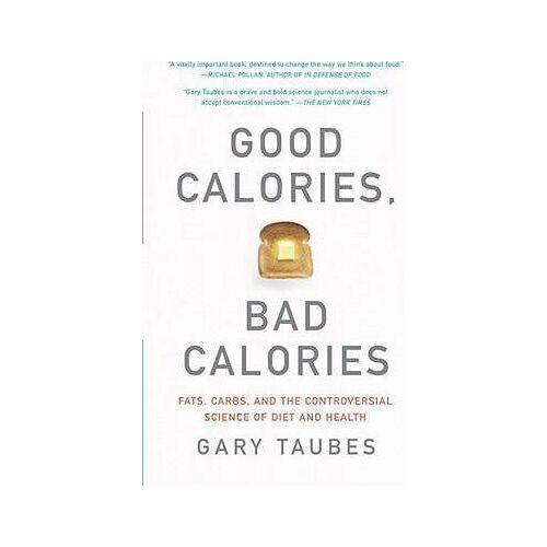 Gary Taubes Good Calories, Bad Calories by Gary Taubes