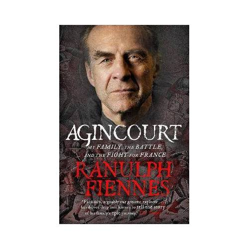Ranulph Fiennes Agincourt by Ranulph Fiennes