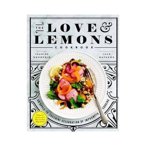 Jeanine Donofrio The Love And Lemons Cookbook by Jeanine Donofrio