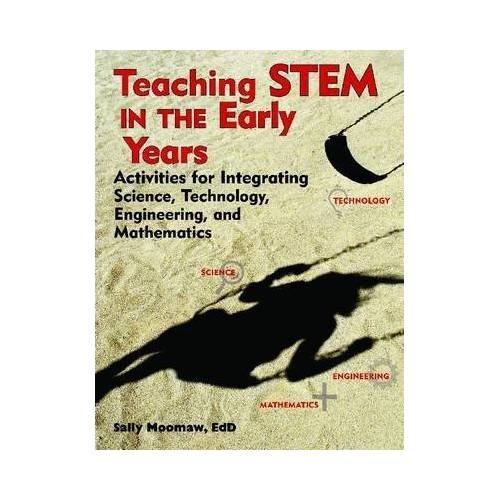 Sally Moomaw Teaching STEM in the Early Years by Sally Moomaw