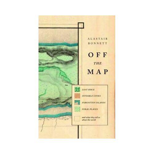 Alastair Bonnett Off the Map by Alastair Bonnett
