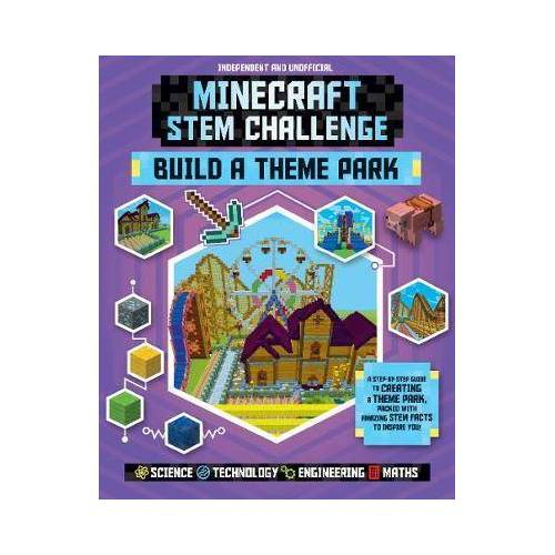 Anne Rooney Minecraft STEM Challenge - Build a Theme Park by Anne Rooney