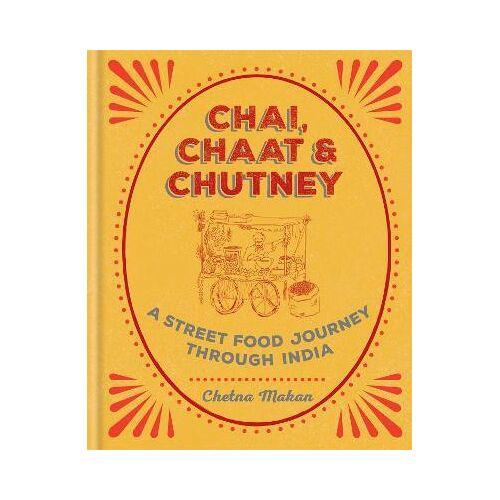 Chetna Makan Chai, Chaat & Chutney by Chetna Makan
