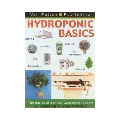 George F. Van Patten Hydroponic Basics by George F. Van Patten