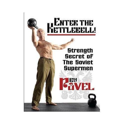 Pavel Tsatsouline Enter The Kettlebell! by Pavel Tsatsouline