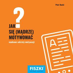 FISZKI szkoleniowe - Jak się mądrze motywować? - E-book - Rozwój osobisty i poszerzanie kompetencji