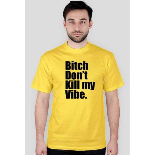 one Bitch don't kill my vibe