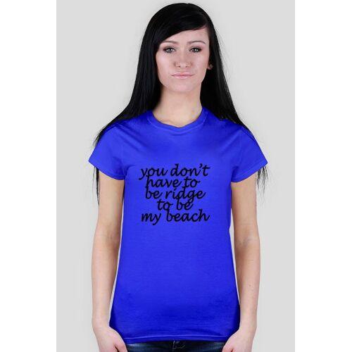 kokomo You don't have to be ridge to be my beach