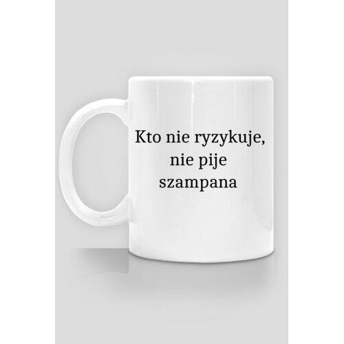 """ninia_chic_fun Kubek """"kto nie ryzykuje, nie pije szampana"""""""