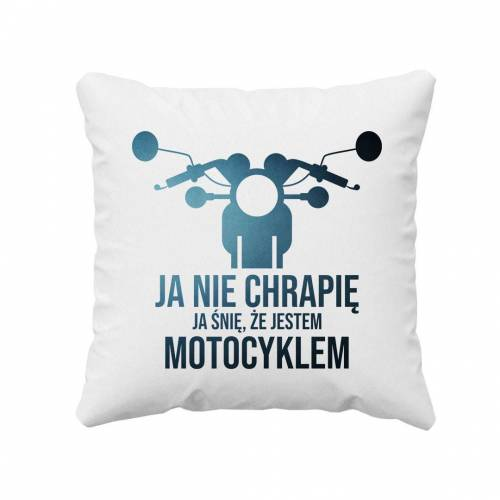 [Koszulkowy.pl] Ja nie chrapię, ja śnię że jestem motocyklem - poduszka z nadrukiem