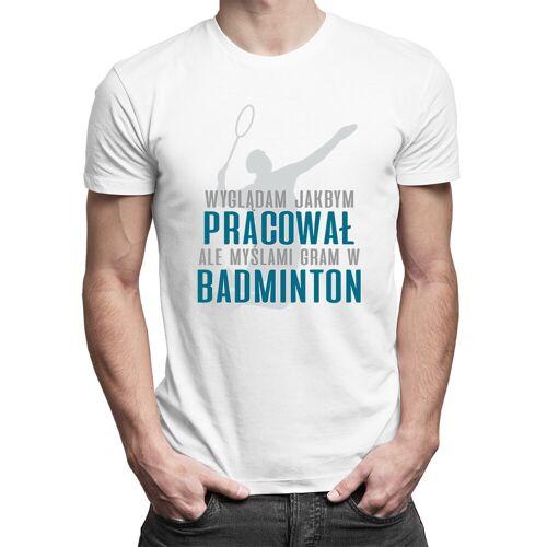 [Koszulkowy.pl] Wyglądam jakbym pracował, ale myślami gram w badminton