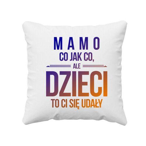 [Koszulkowy.pl] Mamo, co jak co, ale dzieci to ci się udały - poduszka