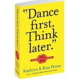 Dance First, Think Later. by Workman Publishing Dance First, Think Later. : Paperback : Workman Publishing : 9780761161707 : 0761161708 : 08 Jul 2011 : A collection of the greatest life wisdom from an unexpected group of speakers, doers, and thinkers. It includes 618 rules to live by - funny, sly, declarative, thoughtful, offhanded, clever, and always profound.