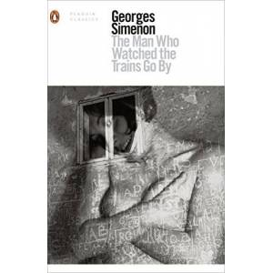 Georges Simenon The Man Who Watched the Trains Go By (Penguin Modern Classics)