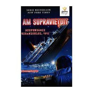 Gama Am supravietuit scufundarii Titanicului - Lauren Tarshis, editura Gama