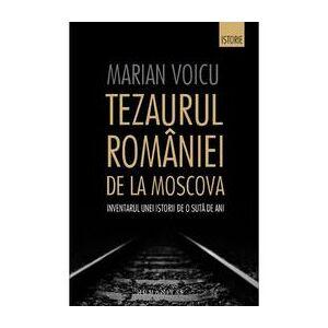 Humanitas Tezaurul Romaniei de la Moscova - Marian Voicu, editura Humanitas